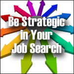 Be Strategic in Your Job Search
